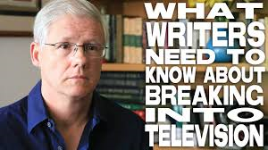 What Writers Need to Know about Breaking into Television John Truby