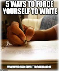 5 Ways to Force yourself to write
