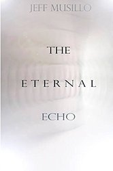 Eternal Echo_ Jeff Musillo