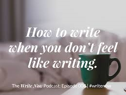 How to write when you feel like writing