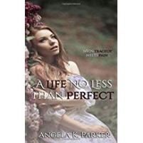Angela K Parker Interview_A Life No Less than Perfect cover