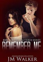 Author J.M. Walker Interview_Remember Me (Shattered bk3)